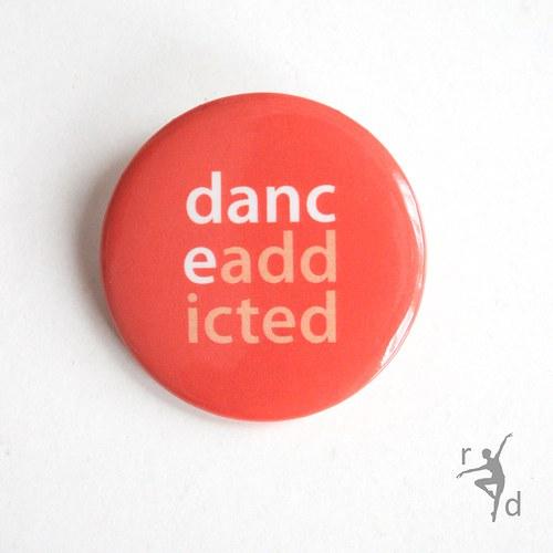 Placka DANCE ADDICTED (Odznak) - Doprodej