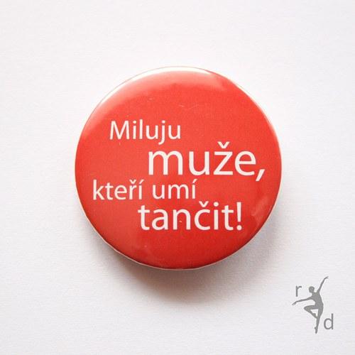 Placka MILUJU MUŽE, KTEŘÍ UMÍ TANČIT! (Odznak)