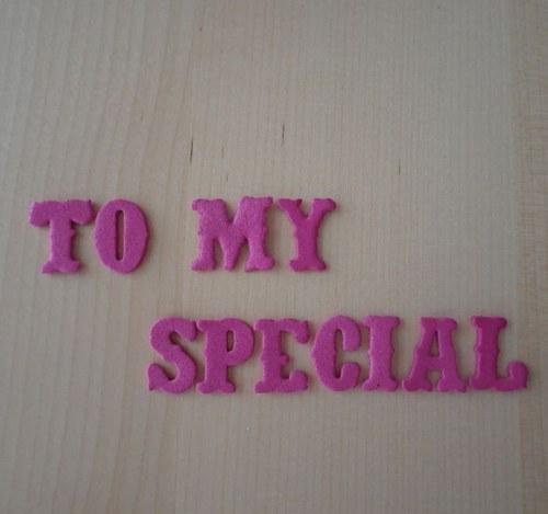Nápis z moosgumi - TO MY SPECIAL - Pink