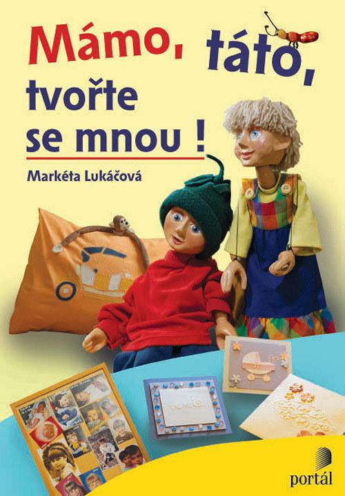 Kniha MÁMO, TÁTO, TVOŘTE SE MNOU, M.Lukáčová