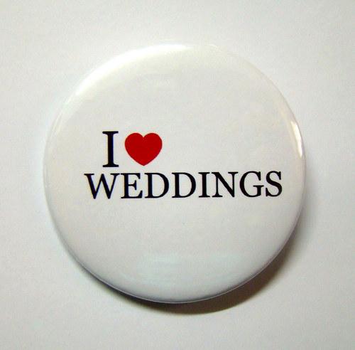 I love weddings - placky - button - 44 mm na přání